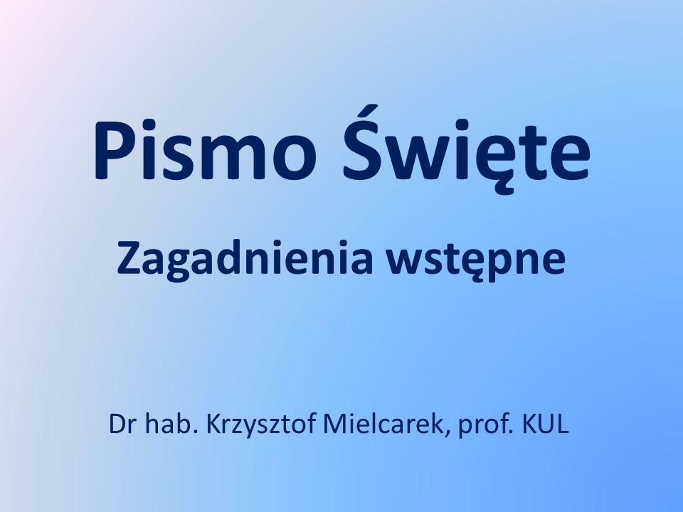 Pismo Święte Zagadnienia wstępne Dr hab. Krzysztof Mielcarek, prof. KUL