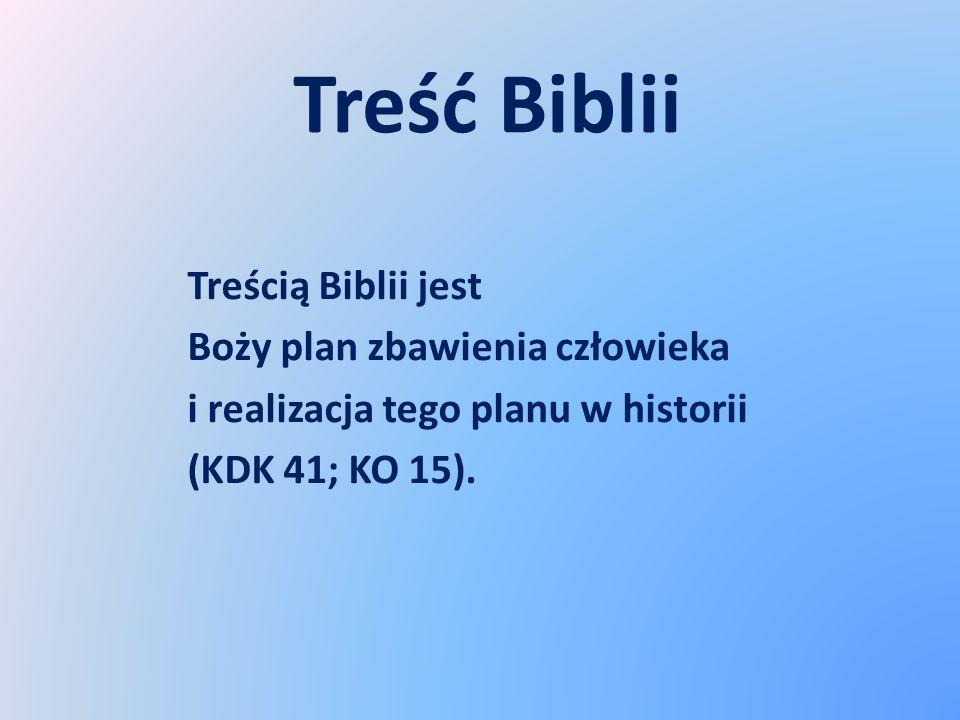 Treść Biblii Treścią Biblii jest Boży plan zbawienia człowieka i realizacja tego planu w historii (KDK 41; KO 15).