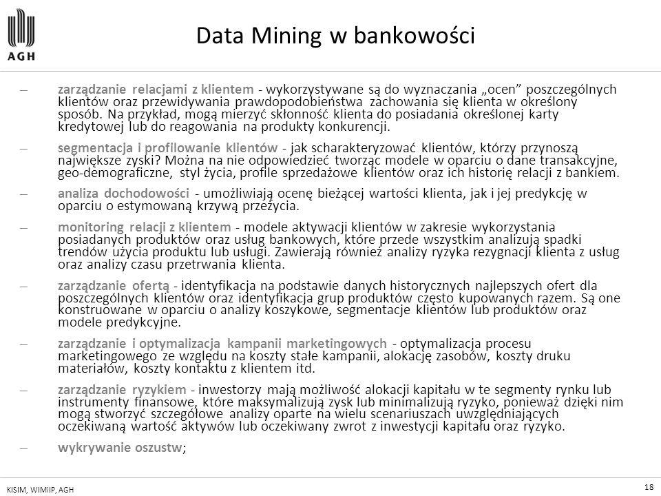 """18 KISIM, WIMiIP, AGH Data Mining w bankowości — zarządzanie relacjami z klientem - wykorzystywane są do wyznaczania """"ocen"""" poszczególnych klientów or"""