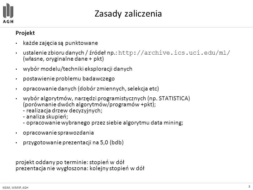 5 KISIM, WIMiIP, AGH Zasady zaliczenia Projekt każde zajęcia są punktowane ustalenie zbioru danych / źródeł np.: http://archive.ics.uci.edu/ml/ (własn