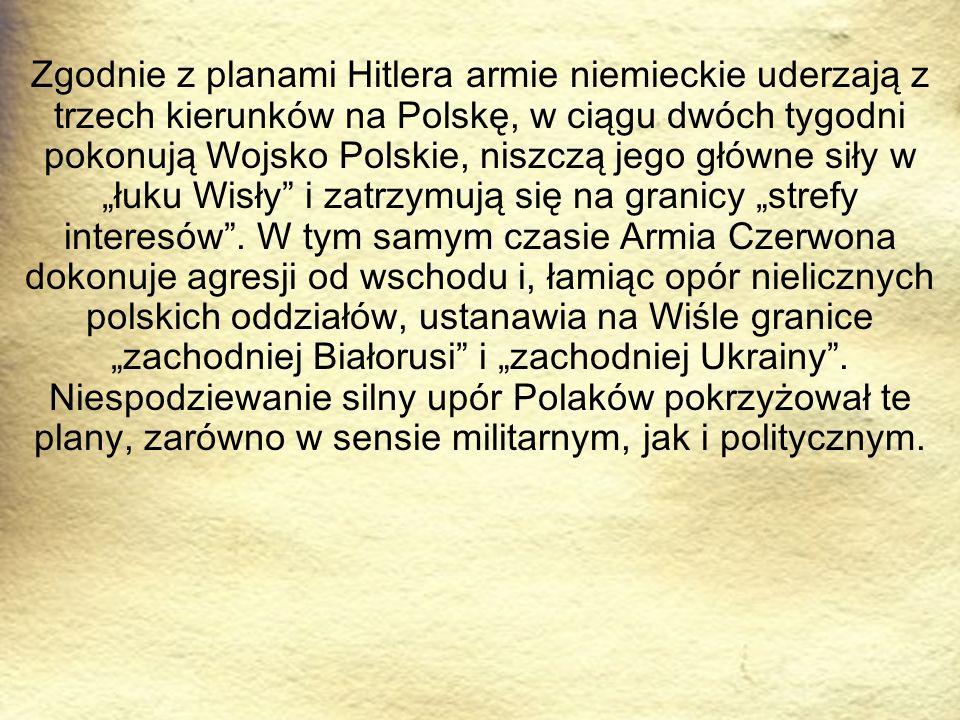 Zgodnie z planami Hitlera armie niemieckie uderzają z trzech kierunków na Polskę, w ciągu dwóch tygodni pokonują Wojsko Polskie, niszczą jego główne s