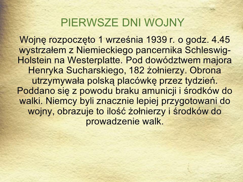 PIERWSZE DNI WOJNY Wojnę rozpoczęto 1 września 1939 r. o godz. 4.45 wystrzałem z Niemieckiego pancernika Schleswig- Holstein na Westerplatte. Pod dowó