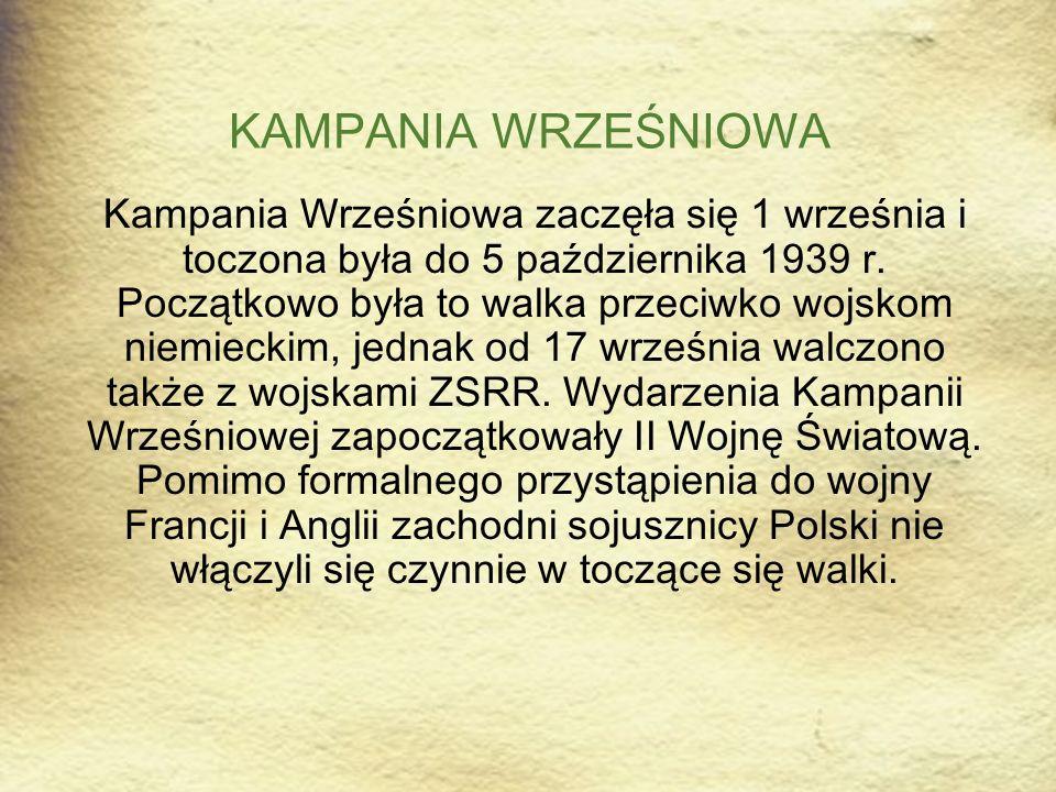 KAMPANIA WRZEŚNIOWA Kampania Wrześniowa zaczęła się 1 września i toczona była do 5 października 1939 r. Początkowo była to walka przeciwko wojskom nie