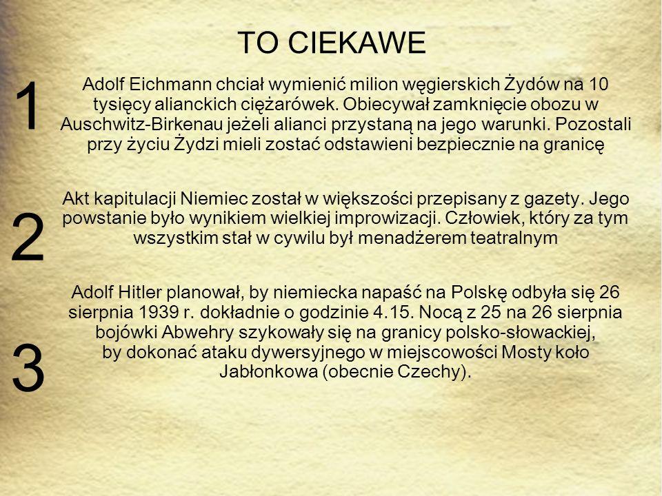 TO CIEKAWE Adolf Eichmann chciał wymienić milion węgierskich Żydów na 10 tysięcy alianckich ciężarówek.