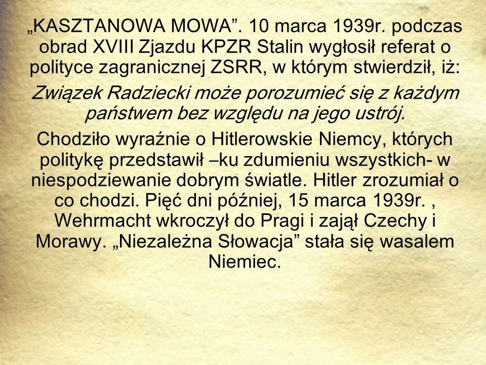 """""""KASZTANOWA MOWA"""". 10 marca 1939r. podczas obrad XVIII Zjazdu KPZR Stalin wygłosił referat o polityce zagranicznej ZSRR, w którym stwierdził, iż: Zwią"""