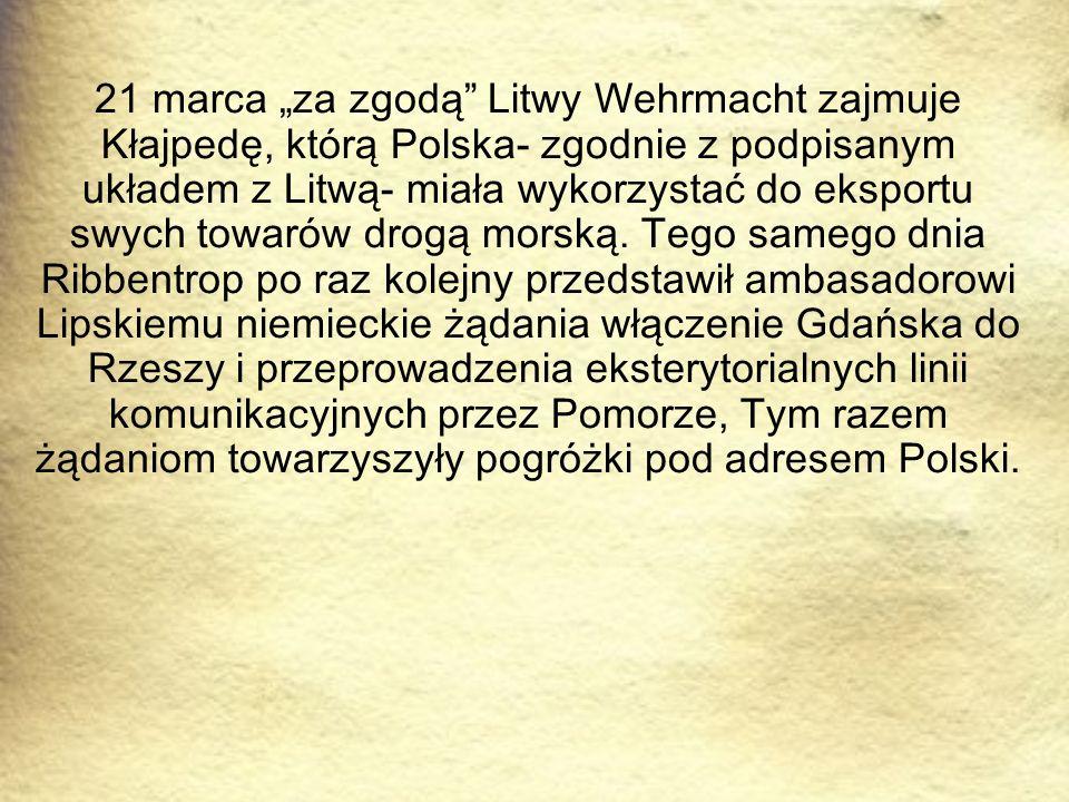 """21 marca """"za zgodą"""" Litwy Wehrmacht zajmuje Kłajpedę, którą Polska- zgodnie z podpisanym układem z Litwą- miała wykorzystać do eksportu swych towarów"""