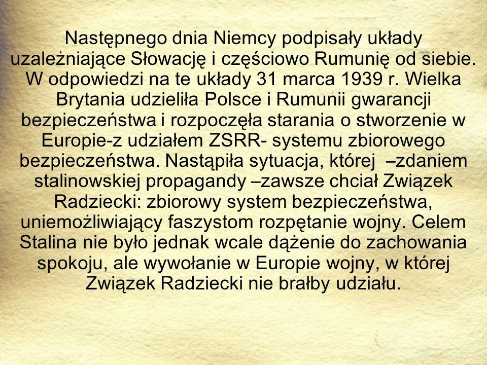 Następnego dnia Niemcy podpisały układy uzależniające Słowację i częściowo Rumunię od siebie. W odpowiedzi na te układy 31 marca 1939 r. Wielka Brytan