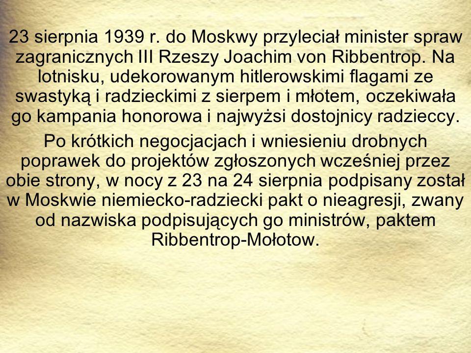 23 sierpnia 1939 r. do Moskwy przyleciał minister spraw zagranicznych III Rzeszy Joachim von Ribbentrop. Na lotnisku, udekorowanym hitlerowskimi flaga
