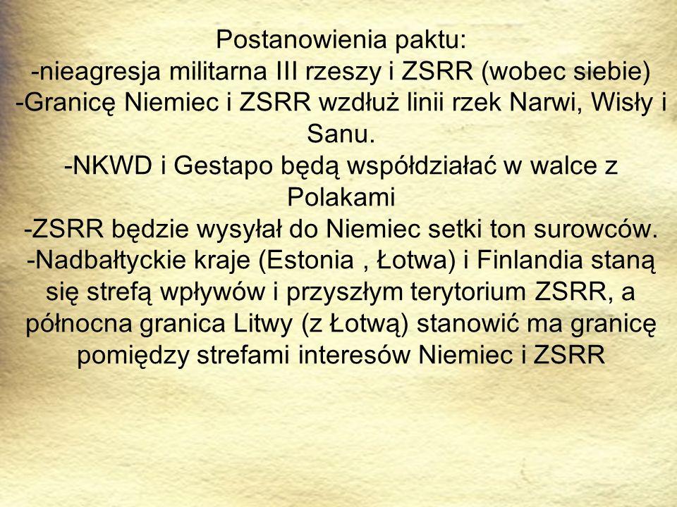 Postanowienia paktu: -nieagresja militarna III rzeszy i ZSRR (wobec siebie) -Granicę Niemiec i ZSRR wzdłuż linii rzek Narwi, Wisły i Sanu.