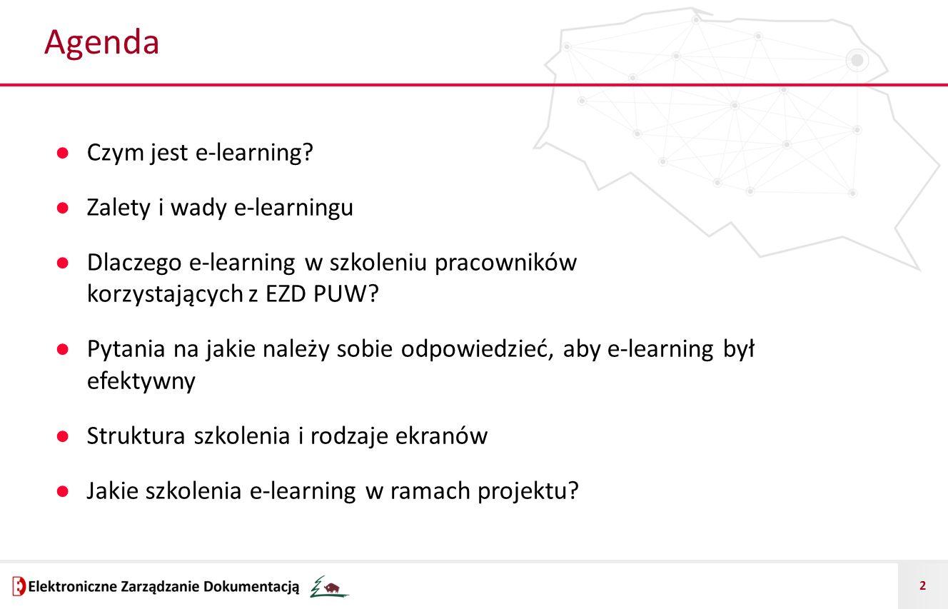 2 Agenda ● Czym jest e-learning? ● Zalety i wady e-learningu ● Dlaczego e-learning w szkoleniu pracowników korzystających z EZD PUW? ● Pytania na jaki