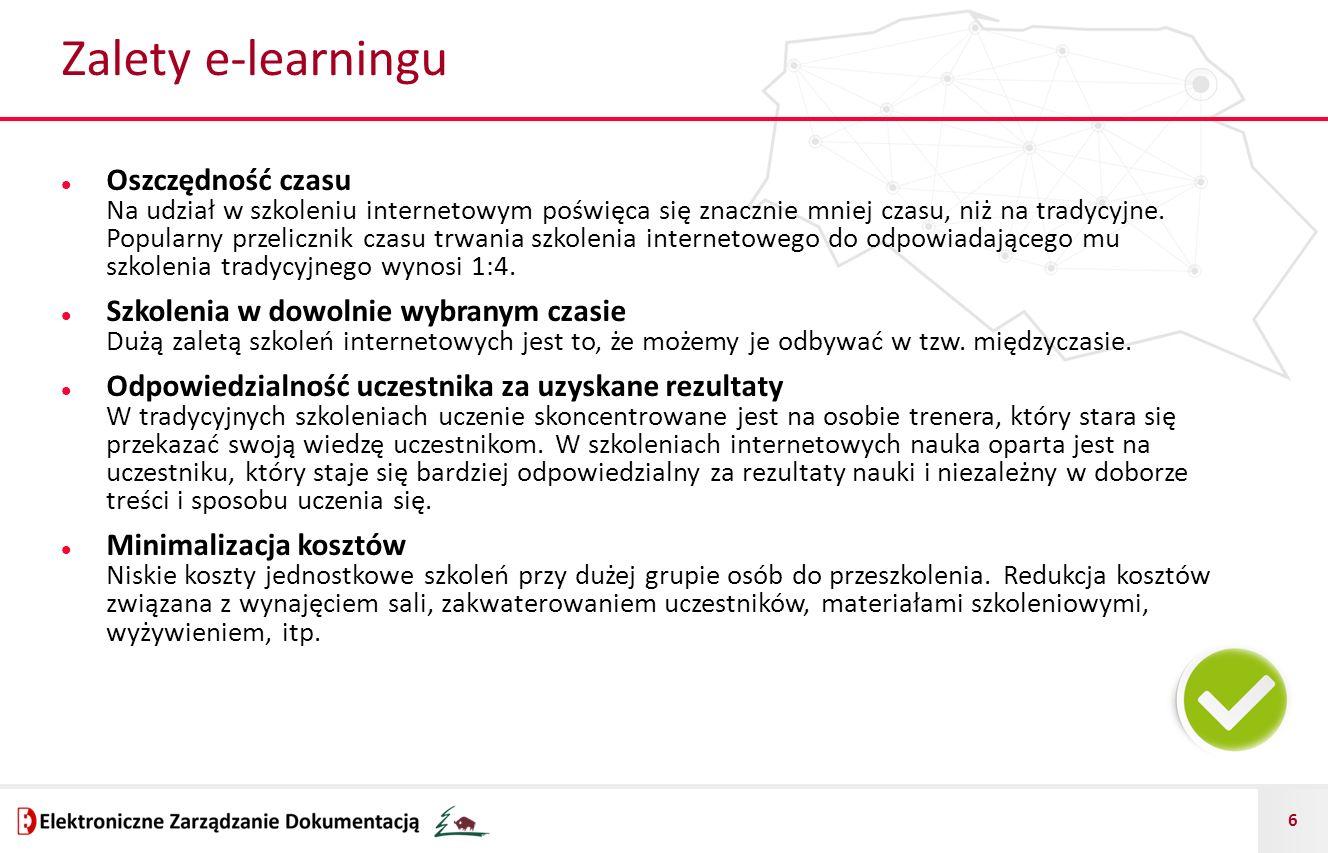 7 Zalety e-learningu Uzupełnienie szkoleń stacjonarnych E-learning, jako narzędzie służące uzupełnianiu i rozszerzaniu szkoleń stacjonarnych, pozwala na zwiększenie ich efektywności, przy równoczesnym zmniejszeniu kosztów wynikających z organizowania tradycyjnych kursów.