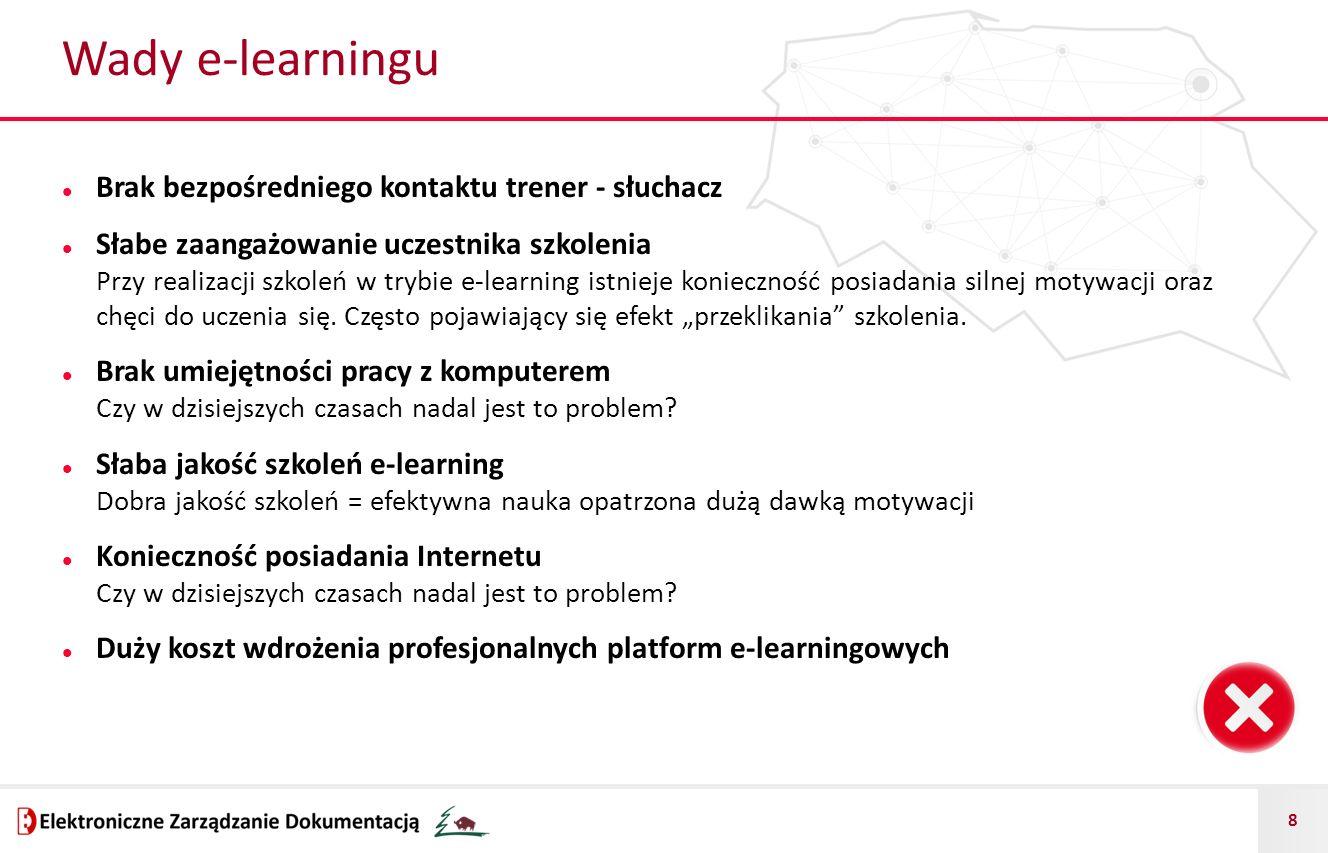 8 Wady e-learningu Brak bezpośredniego kontaktu trener - słuchacz Słabe zaangażowanie uczestnika szkolenia Przy realizacji szkoleń w trybie e-learning