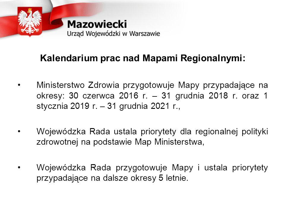 Kalendarium prac nad Mapami Regionalnymi: Ministerstwo Zdrowia przygotowuje Mapy przypadające na okresy: 30 czerwca 2016 r. – 31 grudnia 2018 r. oraz