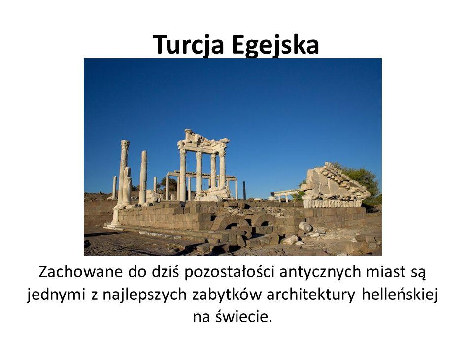 Turcja Egejska Zachowane do dziś pozostałości antycznych miast są jednymi z najlepszych zabytków architektury helleńskiej na świecie.