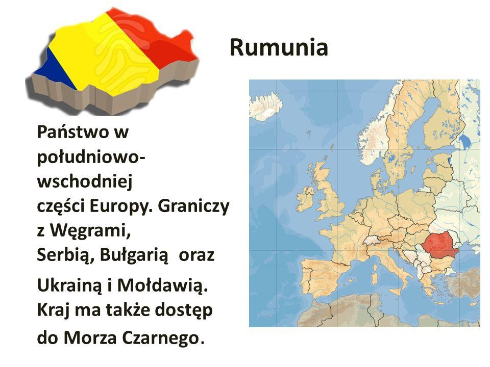 Rumunia Państwo w południowo- wschodniej części Europy. Graniczy z Węgrami, Serbią, Bułgarią oraz Ukrainą i Mołdawią. Kraj ma także dostęp do Morza Cz