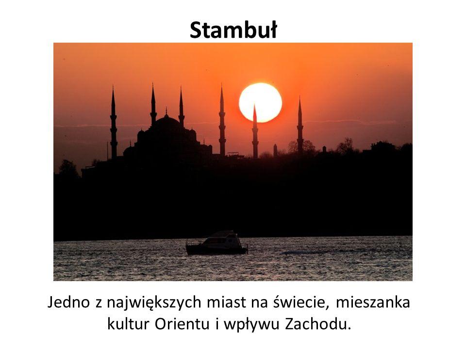 Stambuł Jedno z największych miast na świecie, mieszanka kultur Orientu i wpływu Zachodu.