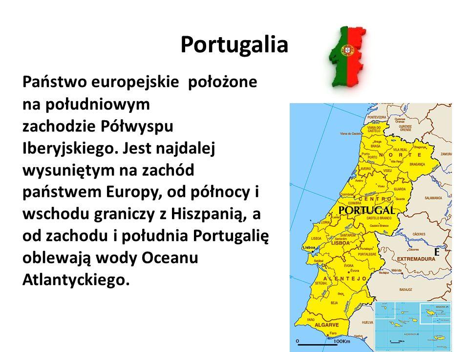 Portugalia Państwo europejskie położone na południowym zachodzie Półwyspu Iberyjskiego. Jest najdalej wysuniętym na zachód państwem Europy, od północy