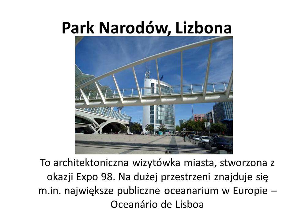 Park Narodów, Lizbona To architektoniczna wizytówka miasta, stworzona z okazji Expo 98. Na dużej przestrzeni znajduje się m.in. największe publiczne o