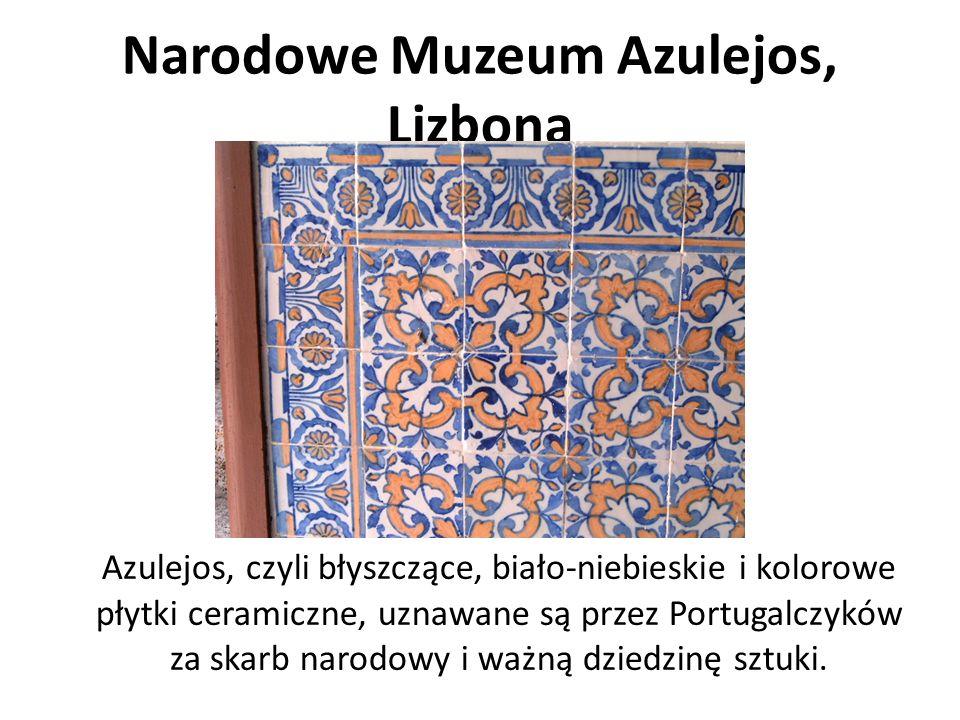 Narodowe Muzeum Azulejos, Lizbona Azulejos, czyli błyszczące, biało-niebieskie i kolorowe płytki ceramiczne, uznawane są przez Portugalczyków za skarb