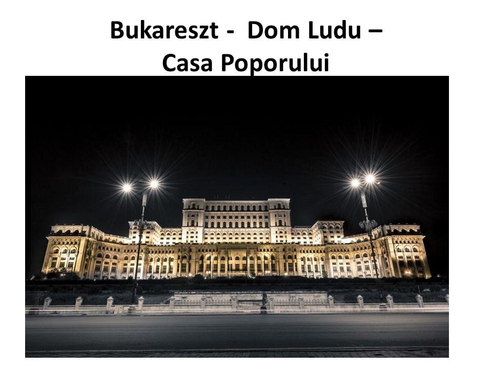Bukareszt - Dom Ludu – Casa Poporului