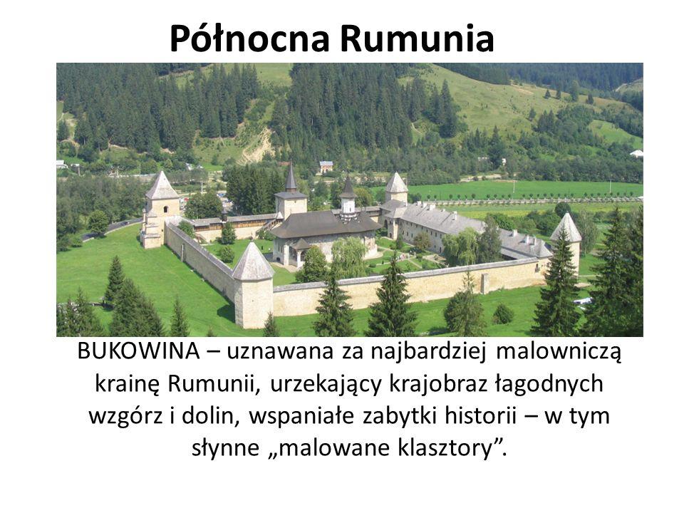 """Północna Rumunia BUKOWINA – uznawana za najbardziej malowniczą krainę Rumunii, urzekający krajobraz łagodnych wzgórz i dolin, wspaniałe zabytki historii – w tym słynne """"malowane klasztory ."""