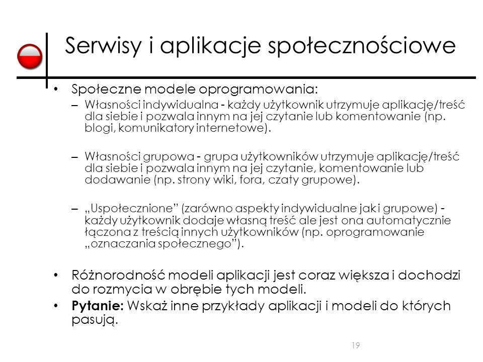 19 Serwisy i aplikacje społecznościowe Społeczne modele oprogramowania: – Własności indywidualna - każdy użytkownik utrzymuje aplikację/treść dla sieb