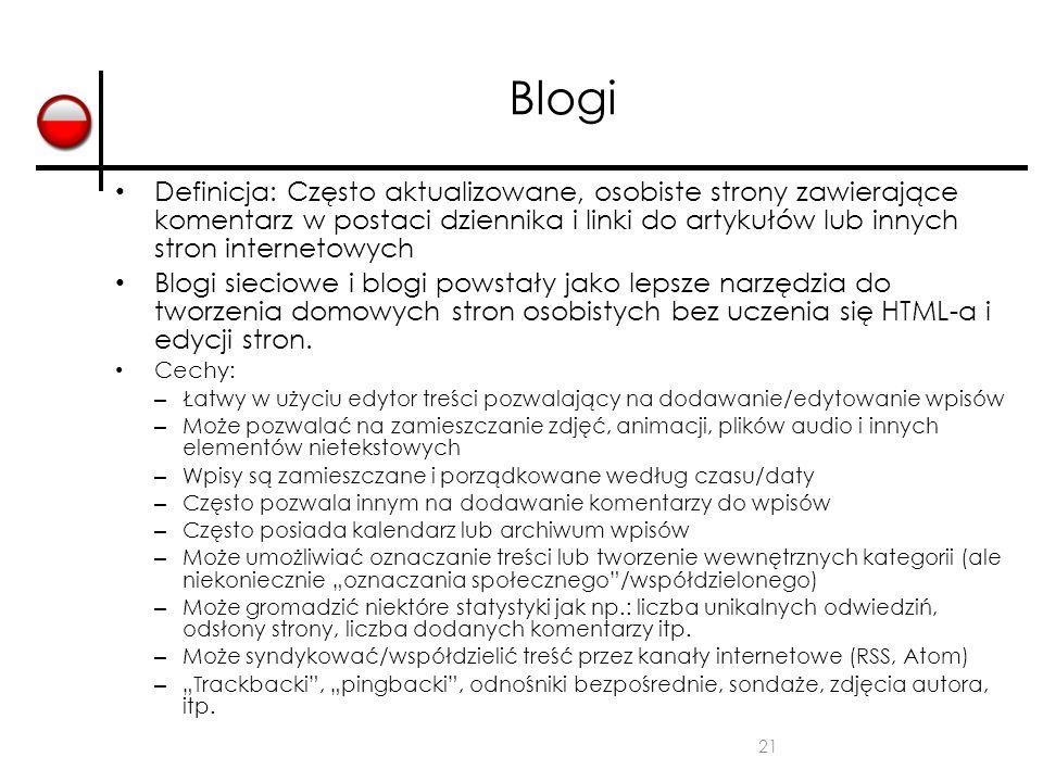 21 Blogi Definicja: Często aktualizowane, osobiste strony zawierające komentarz w postaci dziennika i linki do artykułów lub innych stron internetowyc