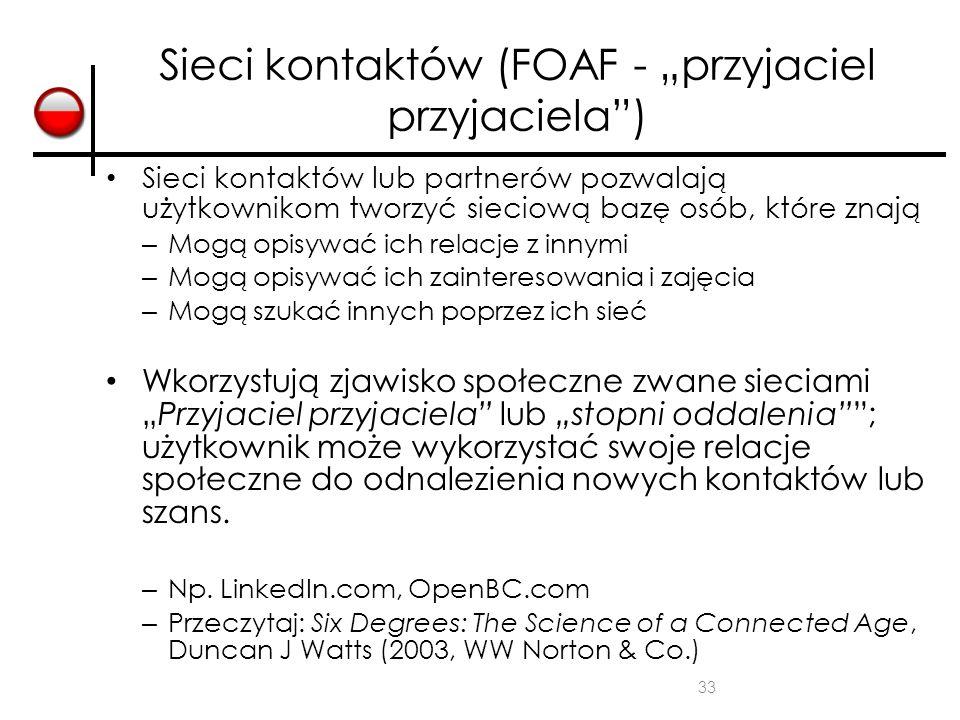 """33 Sieci kontaktów (FOAF - """"przyjaciel przyjaciela"""") Sieci kontaktów lub partnerów pozwalają użytkownikom tworzyć sieciową bazę osób, które znają – Mo"""
