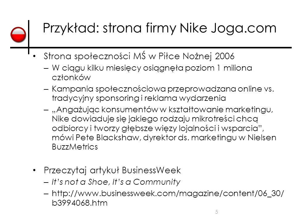 5 Przykład: strona firmy Nike Joga.com Strona społeczności MŚ w Piłce Nożnej 2006 – W ciągu kilku miesięcy osiągnęła poziom 1 miliona członków – Kampa