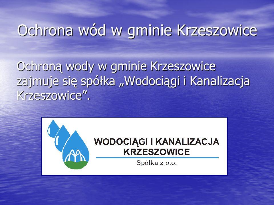 """Ochrona wód w gminie Krzeszowice Ochroną wody w gminie Krzeszowice zajmuje się spółka """"Wodociągi i Kanalizacja Krzeszowice""""."""