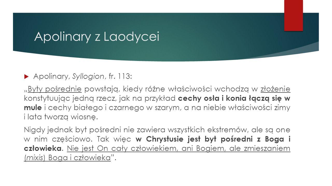 """Apolinary z Laodycei  Apolinary, Syllogion, fr. 113: """"Byty pośrednie powstają, kiedy różne właściwości wchodzą w złożenie konstytuując jedną rzecz, j"""