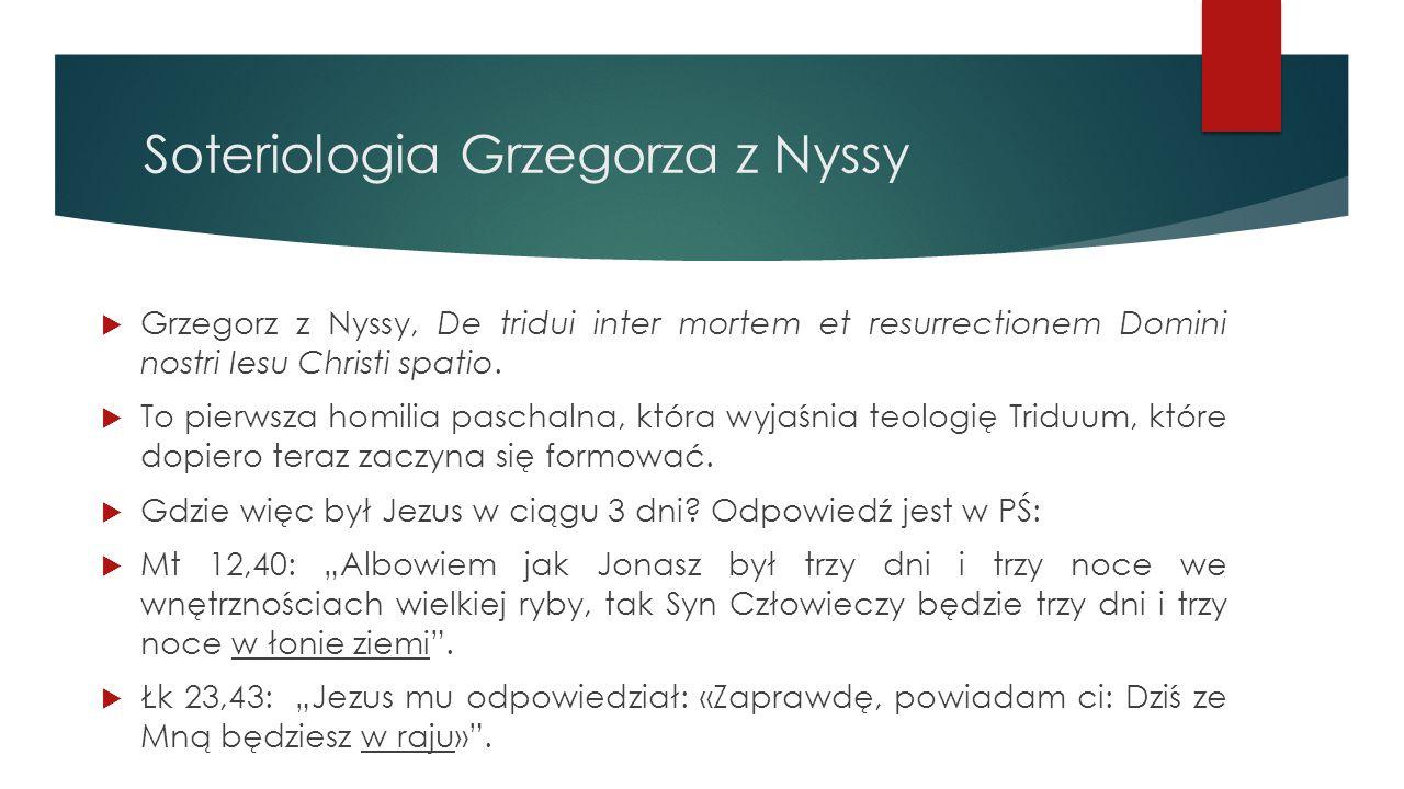 Soteriologia Grzegorza z Nyssy  Grzegorz z Nyssy, De tridui inter mortem et resurrectionem Domini nostri Iesu Christi spatio.  To pierwsza homilia p