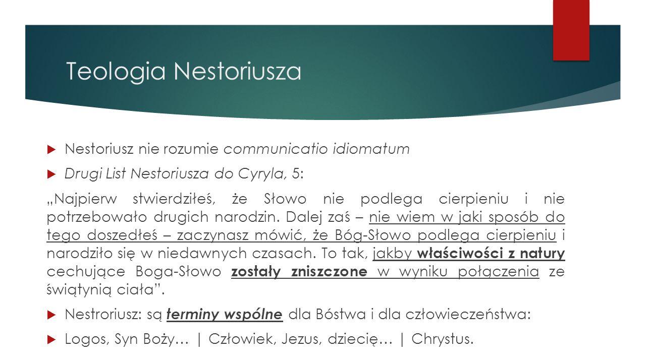 """Teologia Nestoriusza  Nestoriusz nie rozumie communicatio idiomatum  Drugi List Nestoriusza do Cyryla, 5: """"Najpierw stwierdziłeś, że Słowo nie podle"""