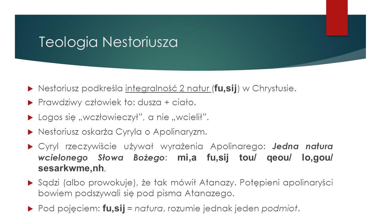 """Teologia Nestoriusza  Nestoriusz podkreśla integralność 2 natur ( fu,sij ) w Chrystusie.  Prawdziwy człowiek to: dusza + ciało.  Logos się """"wczłowi"""