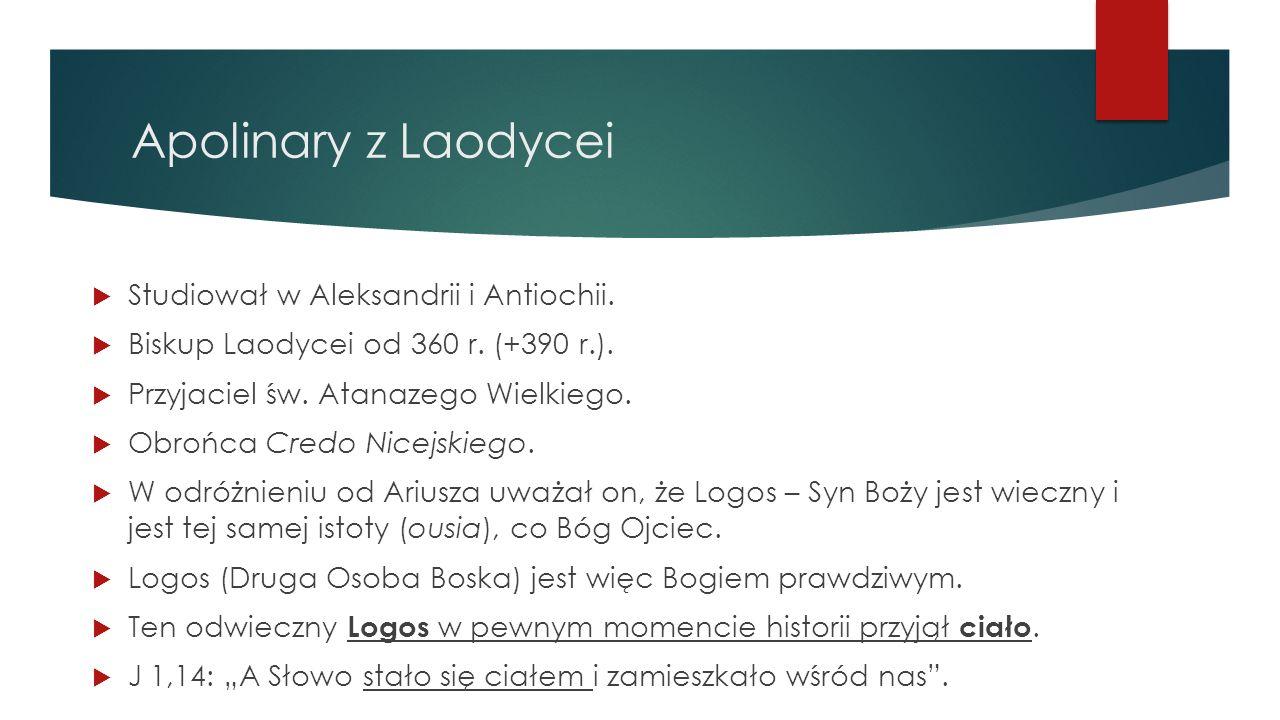 Apolinary z Laodycei  Studiował w Aleksandrii i Antiochii.  Biskup Laodycei od 360 r. (+390 r.).  Przyjaciel św. Atanazego Wielkiego.  Obrońca Cre