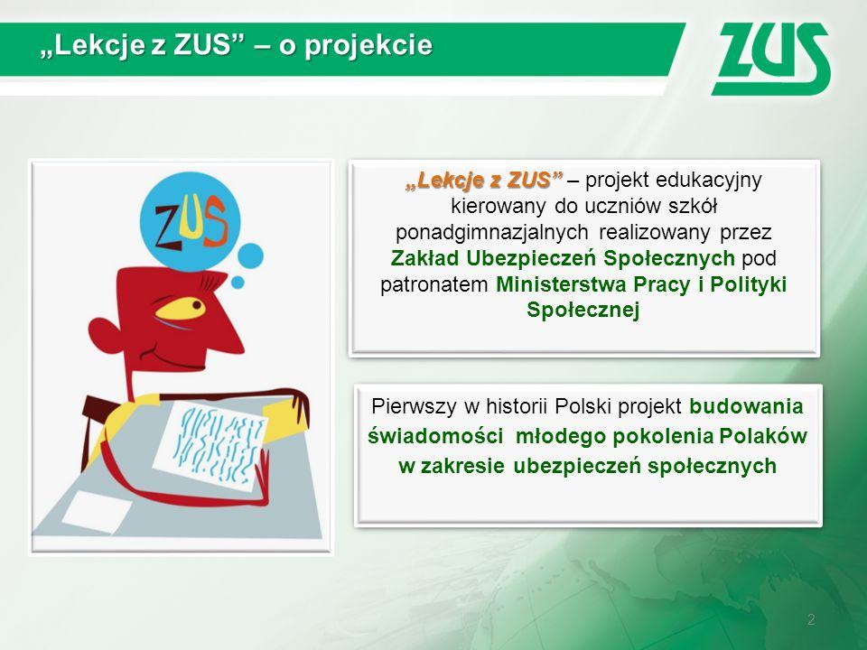 """2 """"Lekcje z ZUS"""" – o projekcie """"Lekcje z ZUS"""" """"Lekcje z ZUS"""" – projekt edukacyjny kierowany do uczniów szkół ponadgimnazjalnych realizowany przez Zakł"""