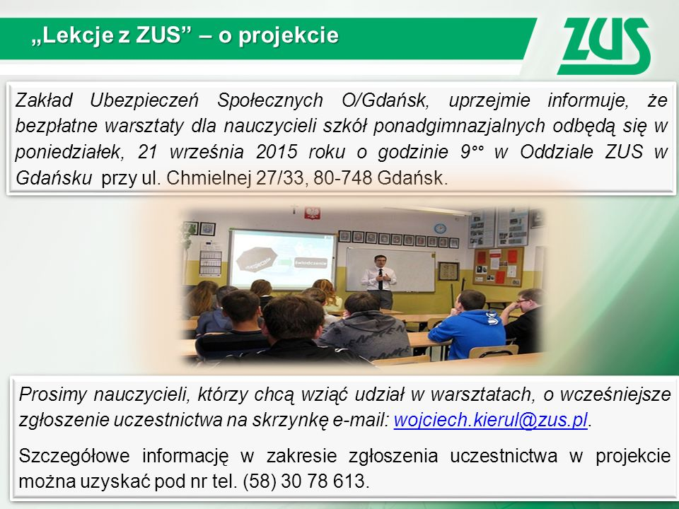 """4 """"Lekcje z ZUS"""" – o projekcie Zakład Ubezpieczeń Społecznych O/Gdańsk, uprzejmie informuje, że bezpłatne warsztaty dla nauczycieli szkół ponadgimnazj"""