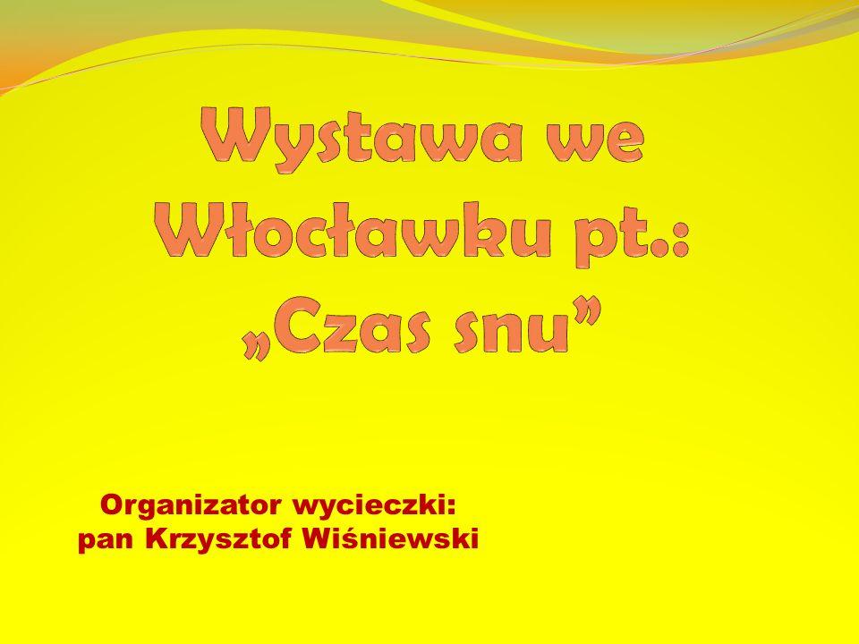 Organizator wycieczki: pan Krzysztof Wiśniewski