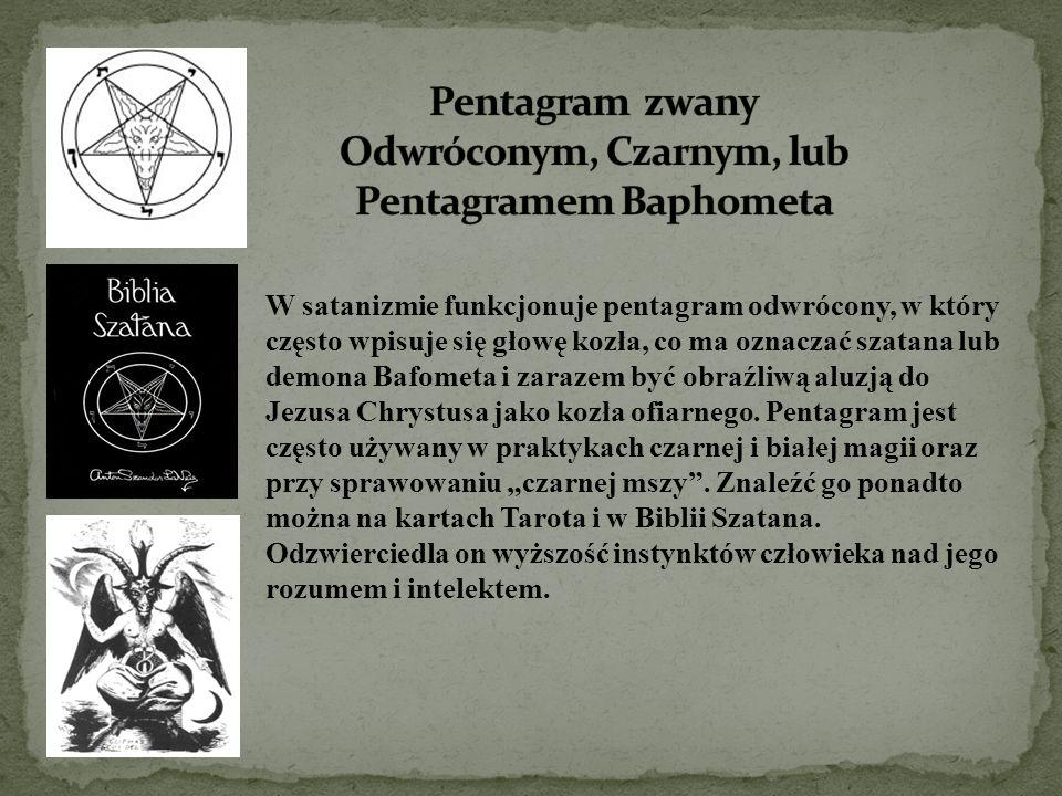 W satanizmie funkcjonuje pentagram odwrócony, w który często wpisuje się głowę kozła, co ma oznaczać szatana lub demona Bafometa i zarazem być obraźli