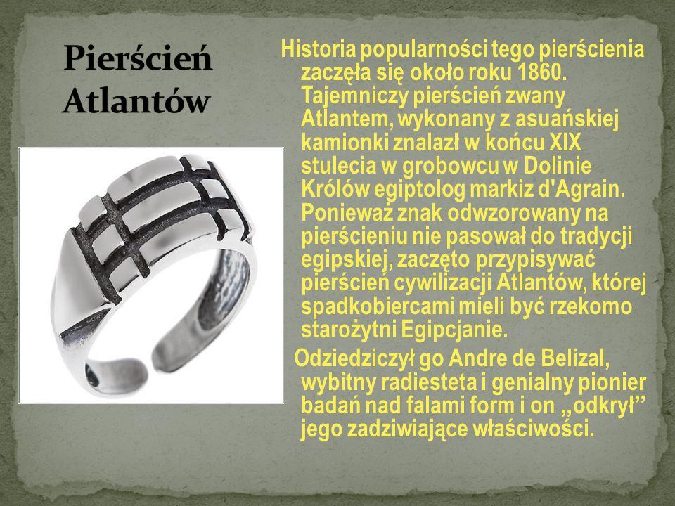 Historia popularności tego pierścienia zaczęła się około roku 1860. Tajemniczy pierścień zwany Atlantem, wykonany z asuańskiej kamionki znalazł w końc