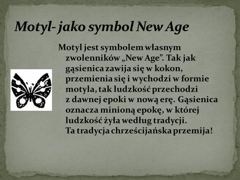 """Motyl jest symbolem własnym zwolenników """"New Age"""". Tak jak gąsienica zawija się w kokon, przemienia się i wychodzi w formie motyla, tak ludzkość przec"""