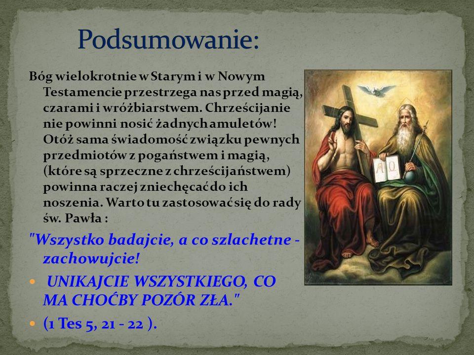Bóg wielokrotnie w Starym i w Nowym Testamencie przestrzega nas przed magią, czarami i wróżbiarstwem. Chrześcijanie nie powinni nosić żadnych amuletów