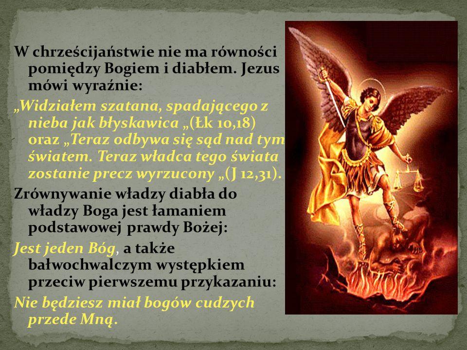 """W chrześcijaństwie nie ma równości pomiędzy Bogiem i diabłem. Jezus mówi wyraźnie: """"Widziałem szatana, spadającego z nieba jak błyskawica """"(Łk 10,18)"""