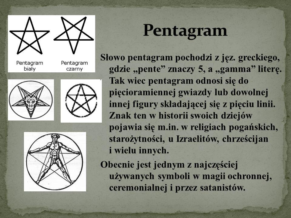 """Słowo pentagram pochodzi z jęz. greckiego, gdzie """"pente"""" znaczy 5, a """"gamma"""" literę. Tak wiec pentagram odnosi się do pięcioramiennej gwiazdy lub dowo"""