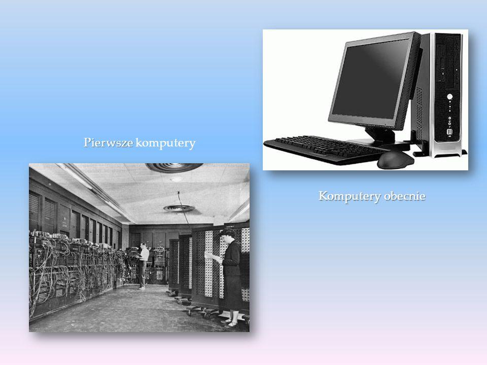 Pierwsze Pierwsze komputery Komputery obecnie