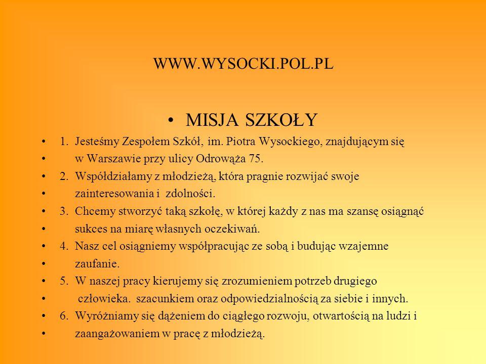 WWW.WYSOCKI.POL.PL MISJA SZKOŁY 1. Jesteśmy Zespołem Szkół' im. Piotra Wysockiego, znajdującym się w Warszawie przy ulicy Odrowąża 75. 2. Współdziałam