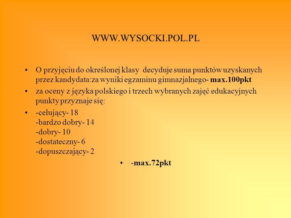 WWW.WYSOCKI.POL.PL O przyjęciu do określonej klasy decyduje suma punktów uzyskanych przez kandydata:za wyniki egzaminu gimnazjalnego- max.100pkt za oc