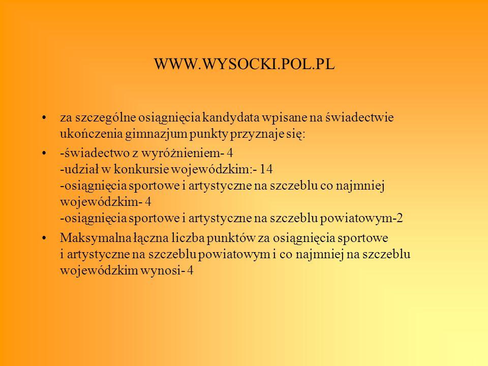 WWW.WYSOCKI.POL.PL za szczególne osiągnięcia kandydata wpisane na świadectwie ukończenia gimnazjum punkty przyznaje się: -świadectwo z wyróżnieniem- 4