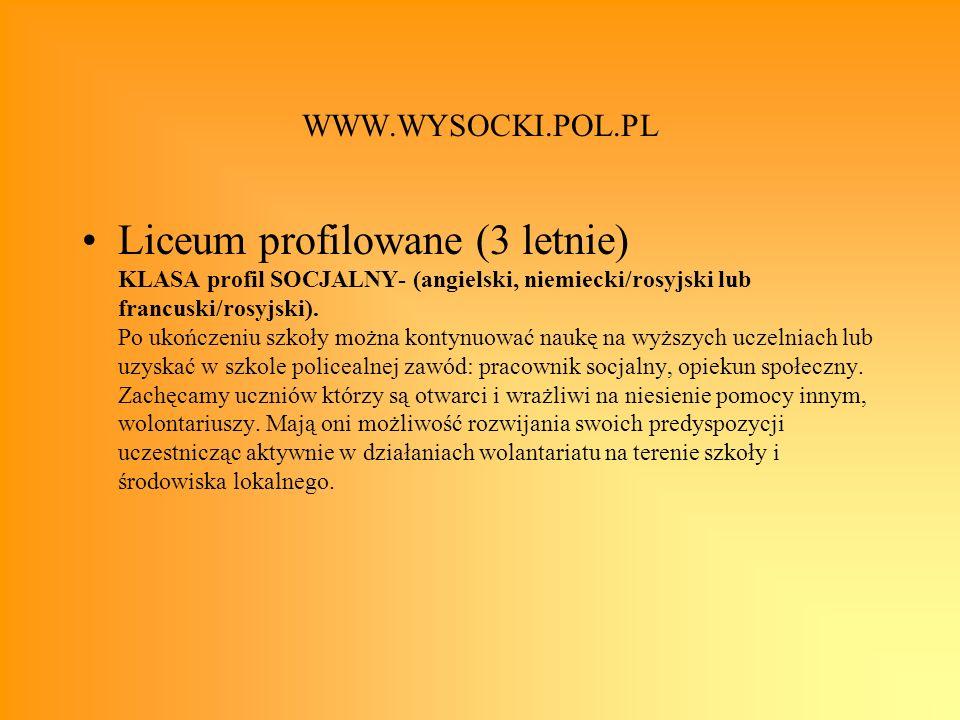WWW.WYSOCKI.POL.PL Liceum profilowane (3 letnie) KLASA profil SOCJALNY- (angielski, niemiecki/rosyjski lub francuski/rosyjski). Po ukończeniu szkoły m