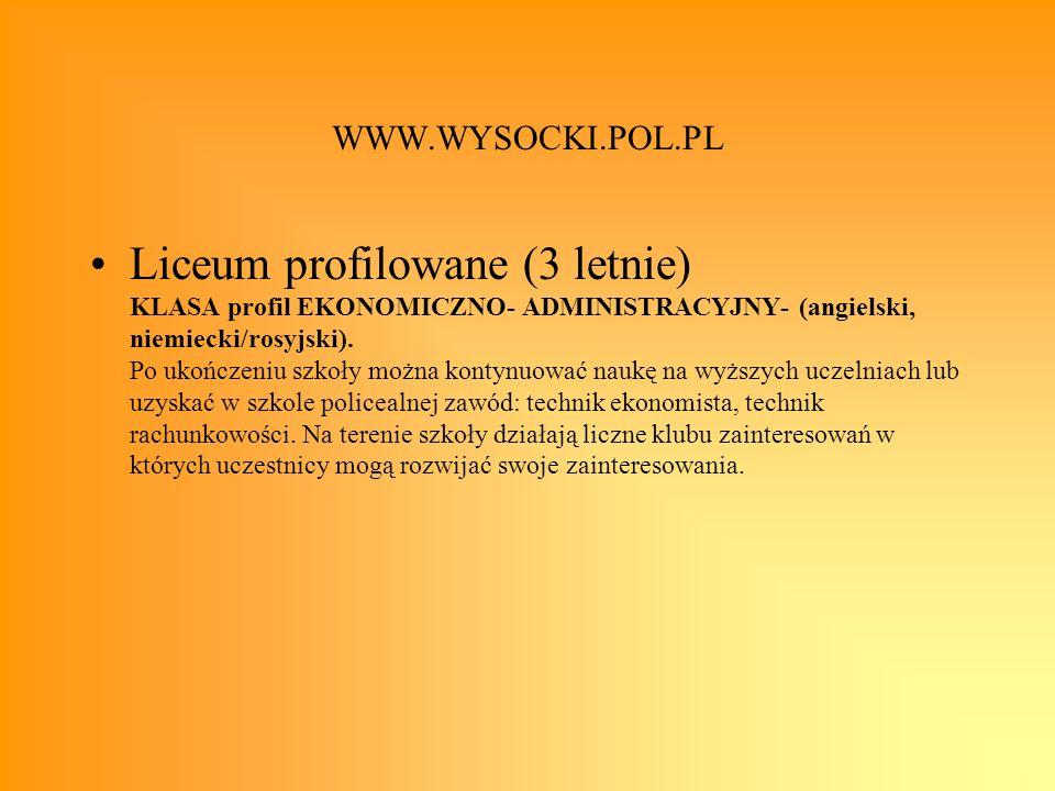 WWW.WYSOCKI.POL.PL Liceum profilowane (3 letnie) KLASA profil EKONOMICZNO- ADMINISTRACYJNY- (angielski, niemiecki/rosyjski). Po ukończeniu szkoły możn